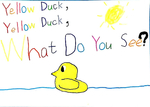 Yellow Duck, Yellow Duck, What Do You See?