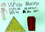 White Mummy, White Mummy, What Do You See?
